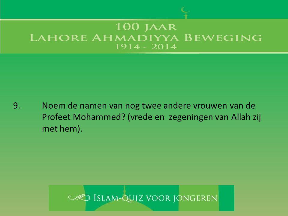 9. Noem de namen van nog twee andere vrouwen van de. Profeet Mohammed