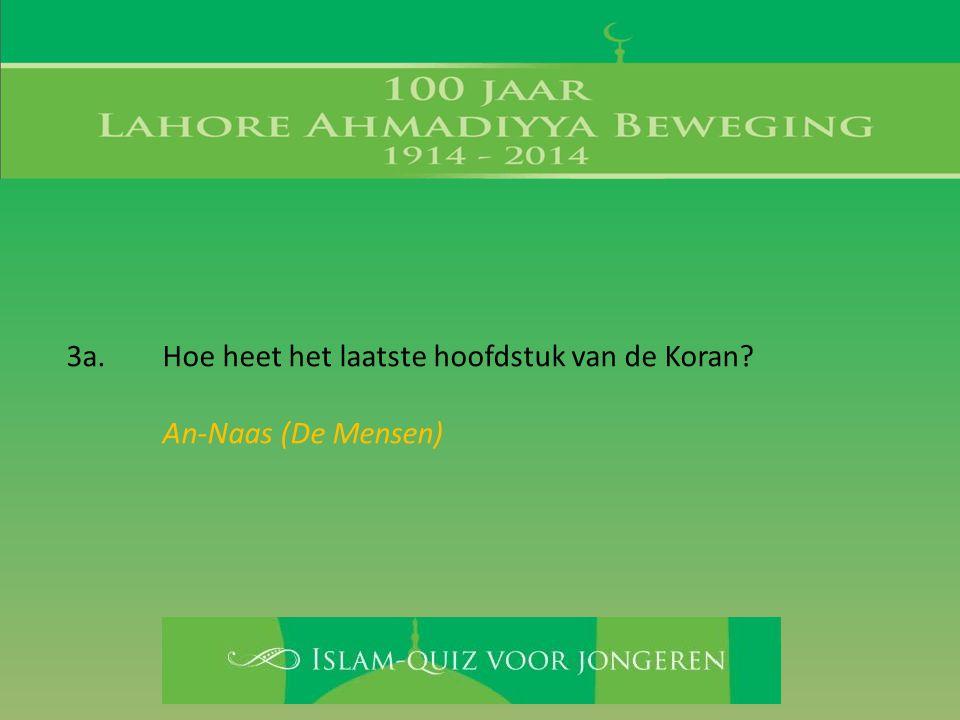 3a. Hoe heet het laatste hoofdstuk van de Koran