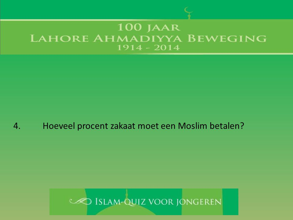 4. Hoeveel procent zakaat moet een Moslim betalen