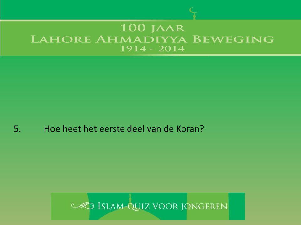 5. Hoe heet het eerste deel van de Koran