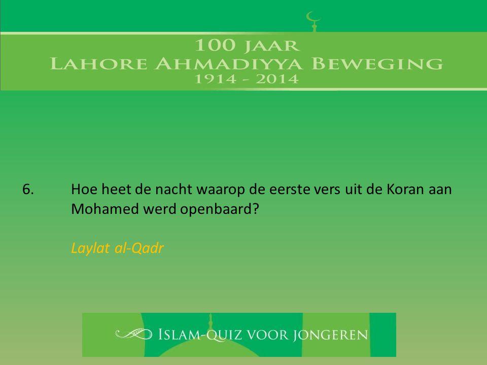 6. Hoe heet de nacht waarop de eerste vers uit de Koran aan