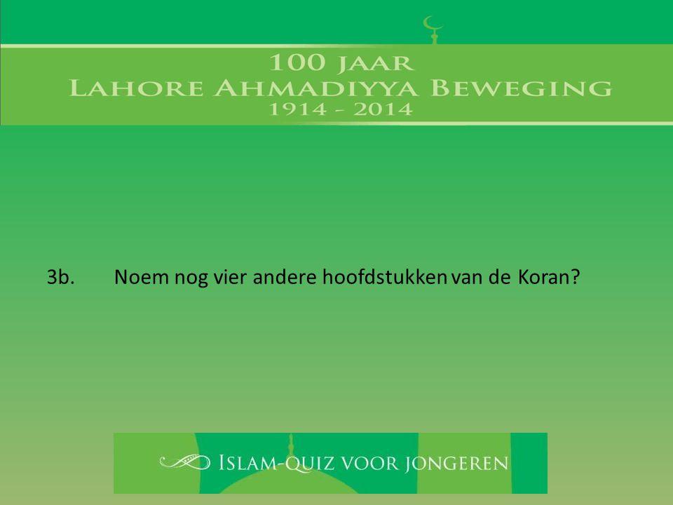 3b. Noem nog vier andere hoofdstukken van de Koran