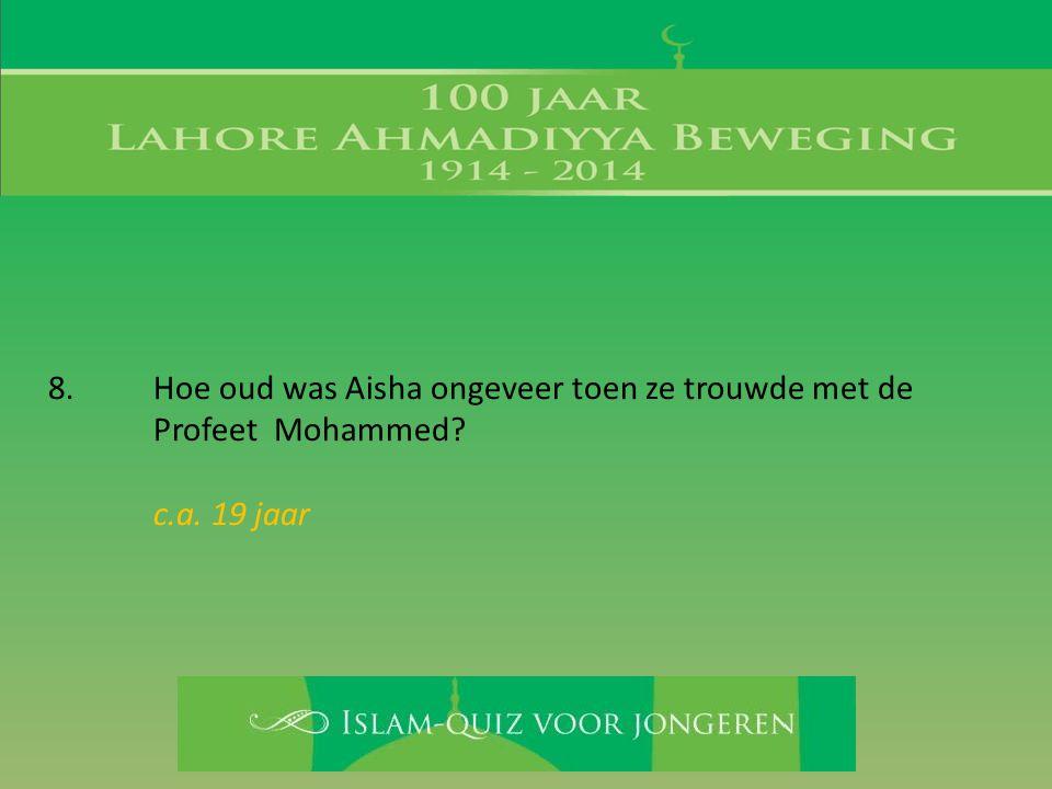 8. Hoe oud was Aisha ongeveer toen ze trouwde met de Profeet Mohammed