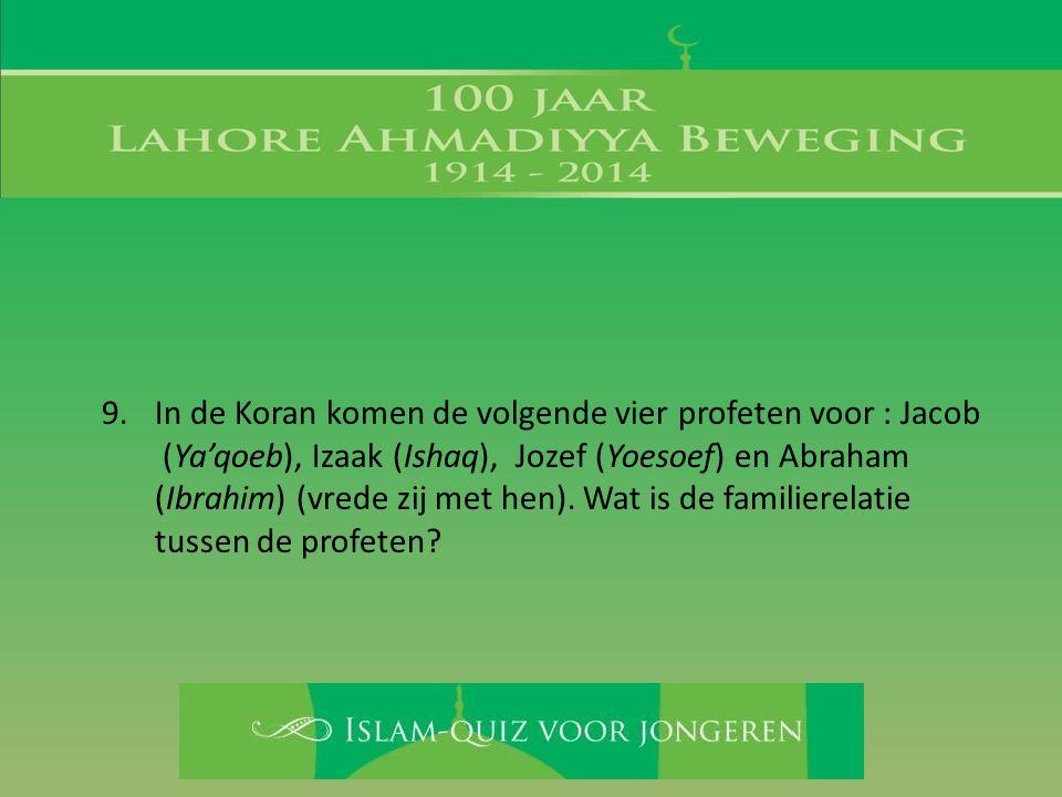 9. In de Koran komen de volgende vier profeten voor : Jacob