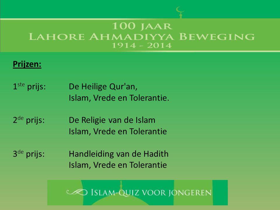Prijzen: 1ste prijs: De Heilige Qur an, Islam, Vrede en Tolerantie. 2de prijs: De Religie van de Islam.