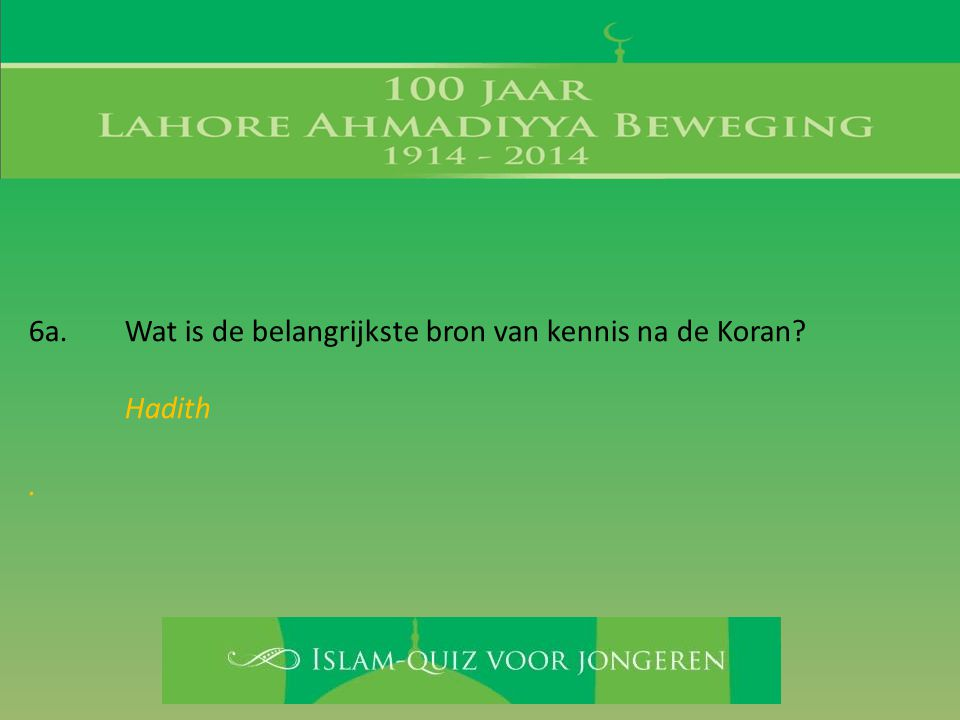6a. Wat is de belangrijkste bron van kennis na de Koran