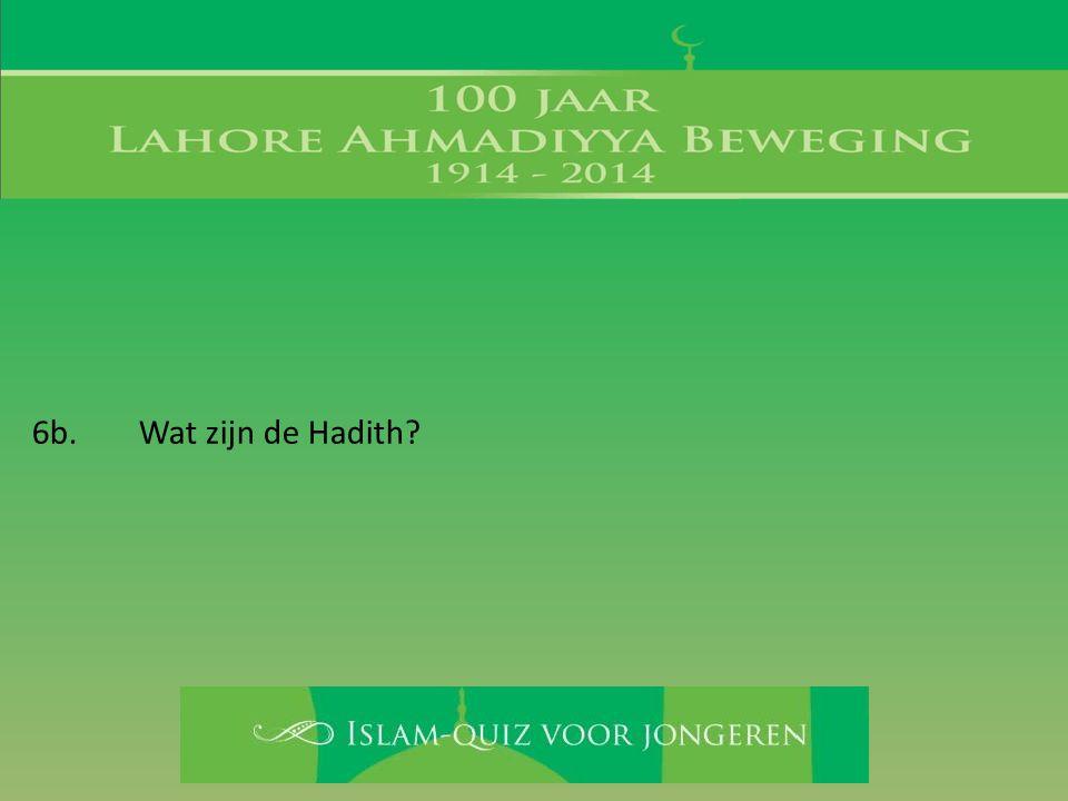 6b. Wat zijn de Hadith