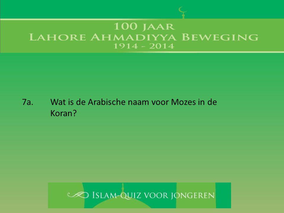 7a. Wat is de Arabische naam voor Mozes in de Koran
