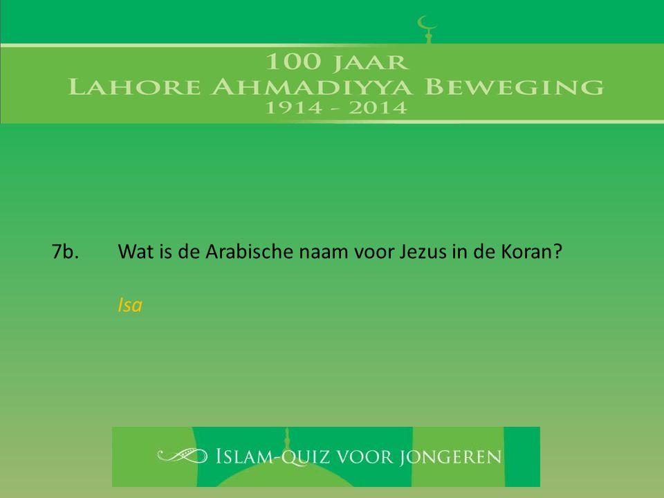 7b. Wat is de Arabische naam voor Jezus in de Koran