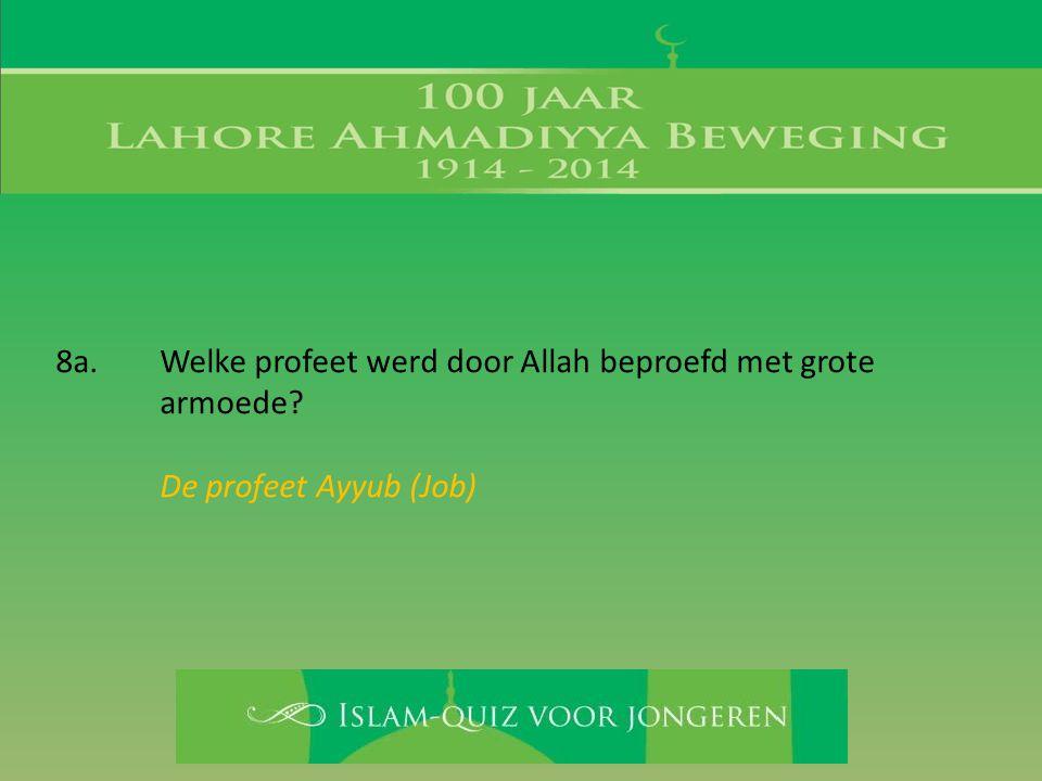 8a. Welke profeet werd door Allah beproefd met grote armoede