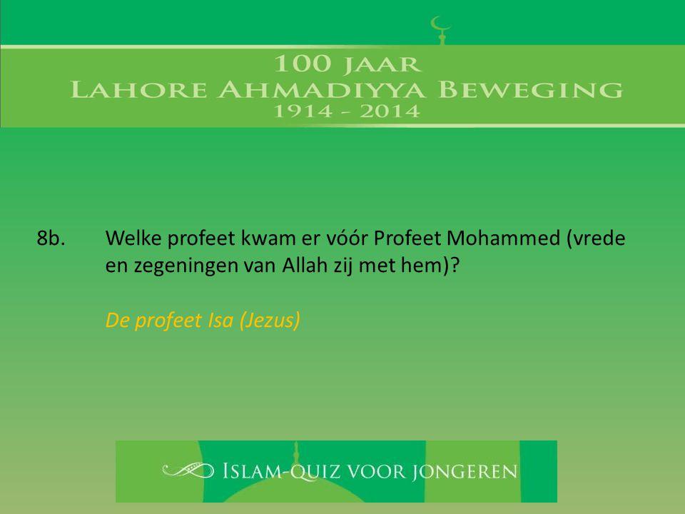 8b. Welke profeet kwam er vóór Profeet Mohammed (vrede