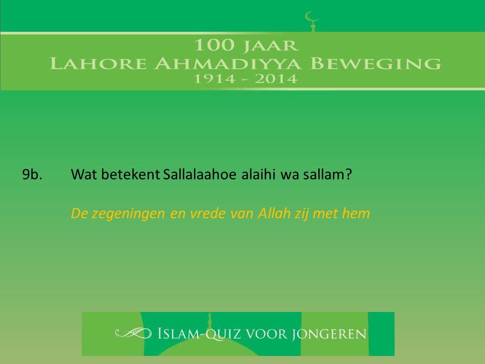 9b. Wat betekent Sallalaahoe alaihi wa sallam