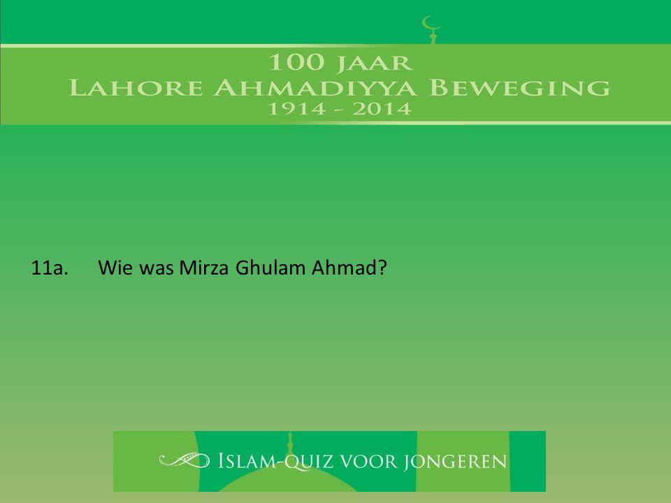 11a. Wie was Mirza Ghulam Ahmad