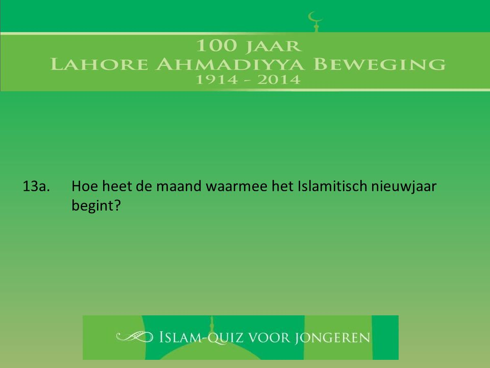 13a. Hoe heet de maand waarmee het Islamitisch nieuwjaar begint