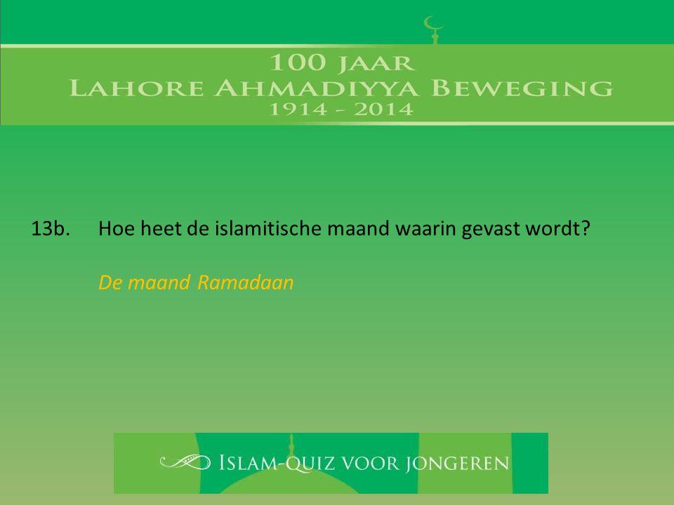 13b. Hoe heet de islamitische maand waarin gevast wordt