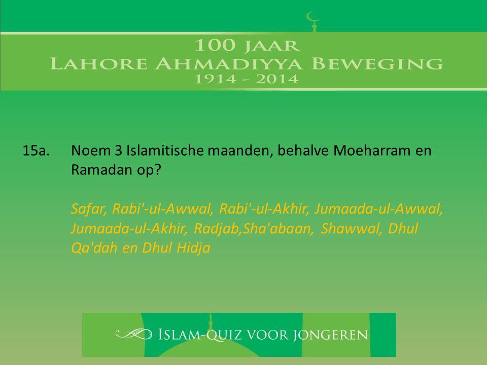 15a. Noem 3 Islamitische maanden, behalve Moeharram en Ramadan op