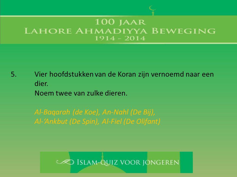 5. Vier hoofdstukken van de Koran zijn vernoemd naar een dier.