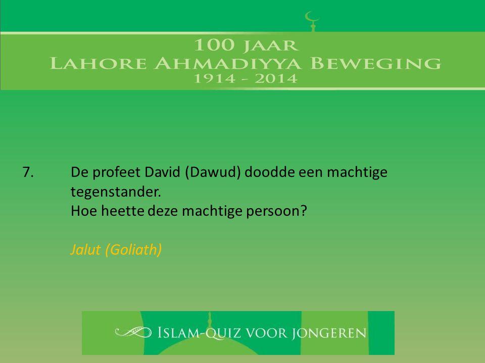 7. De profeet David (Dawud) doodde een machtige tegenstander.