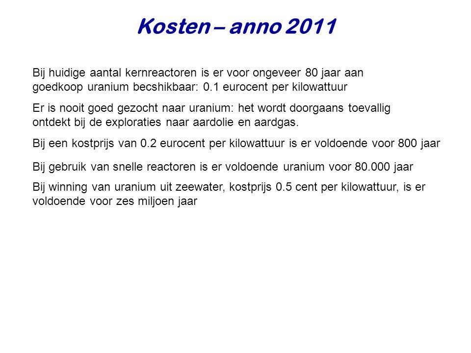 Kosten – anno 2011 Bij huidige aantal kernreactoren is er voor ongeveer 80 jaar aan goedkoop uranium becshikbaar: 0.1 eurocent per kilowattuur.
