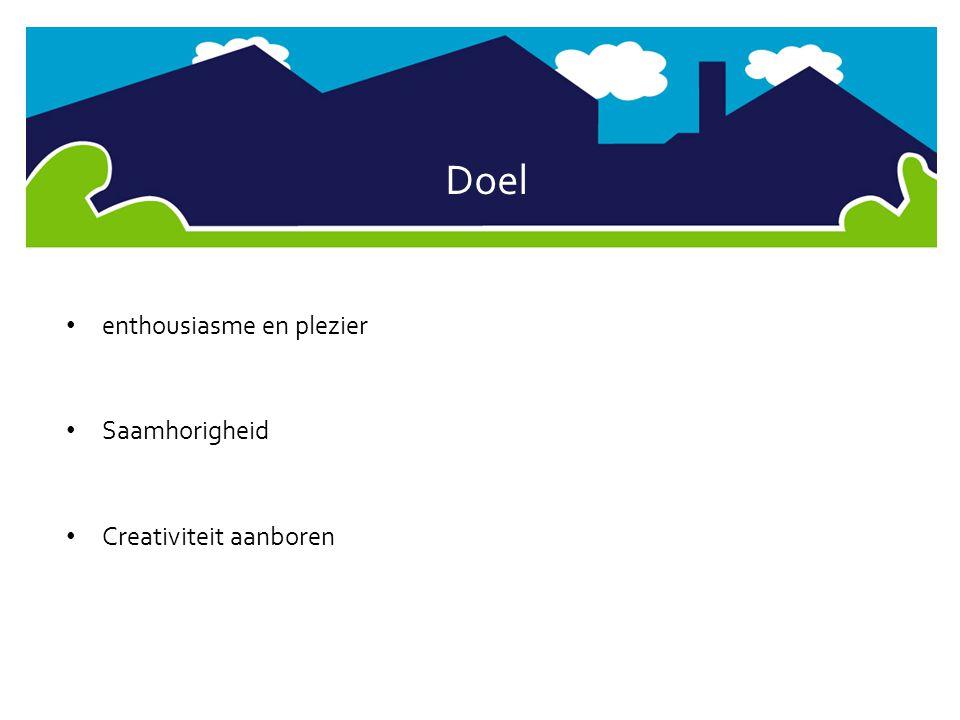 Doel enthousiasme en plezier Saamhorigheid Creativiteit aanboren