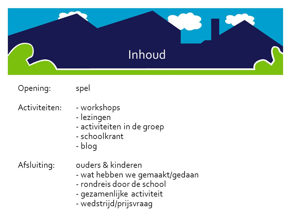 Inhoud Opening: spel Activiteiten: - workshops - lezingen