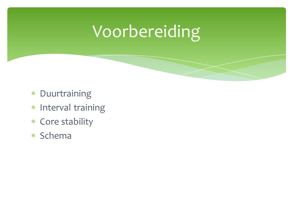 Voorbereiding Duurtraining Interval training Core stability Schema