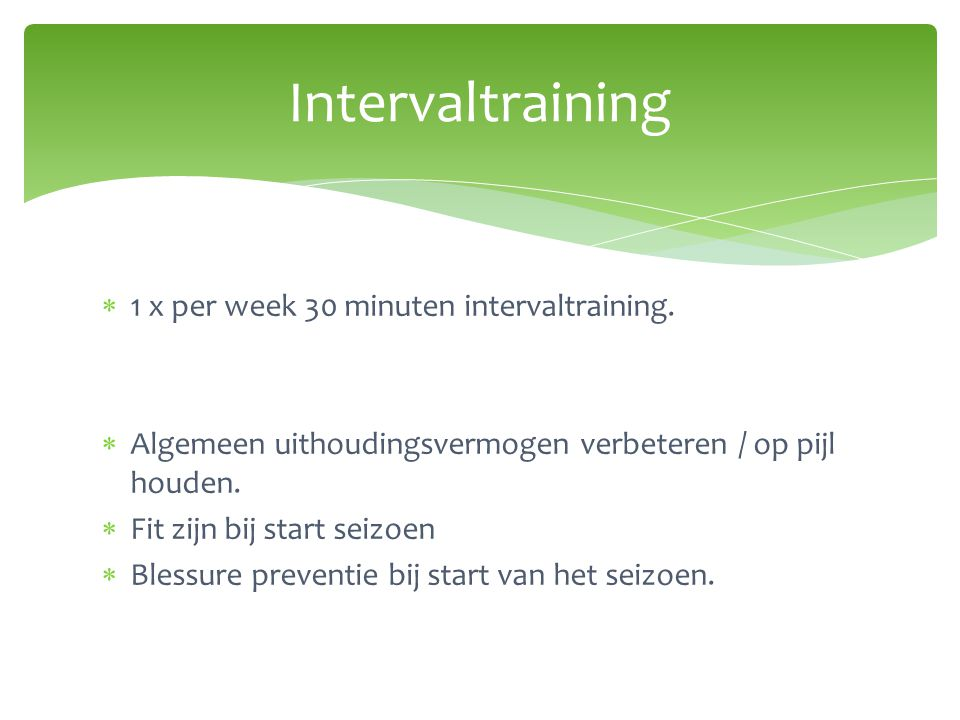 Intervaltraining 1 x per week 30 minuten intervaltraining.
