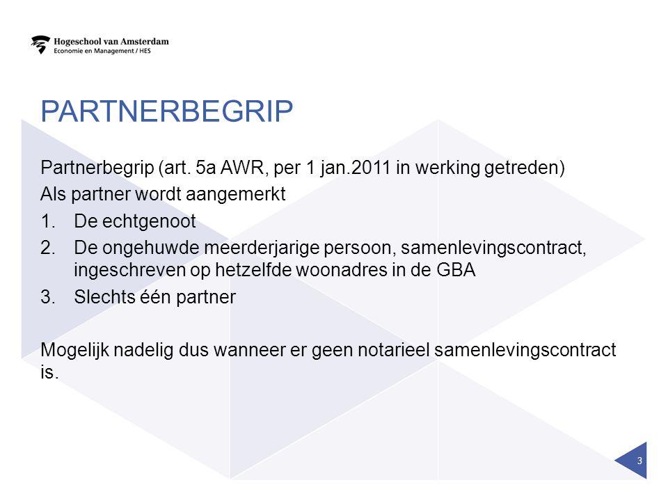 Partnerbegrip Partnerbegrip (art. 5a AWR, per 1 jan.2011 in werking getreden) Als partner wordt aangemerkt.