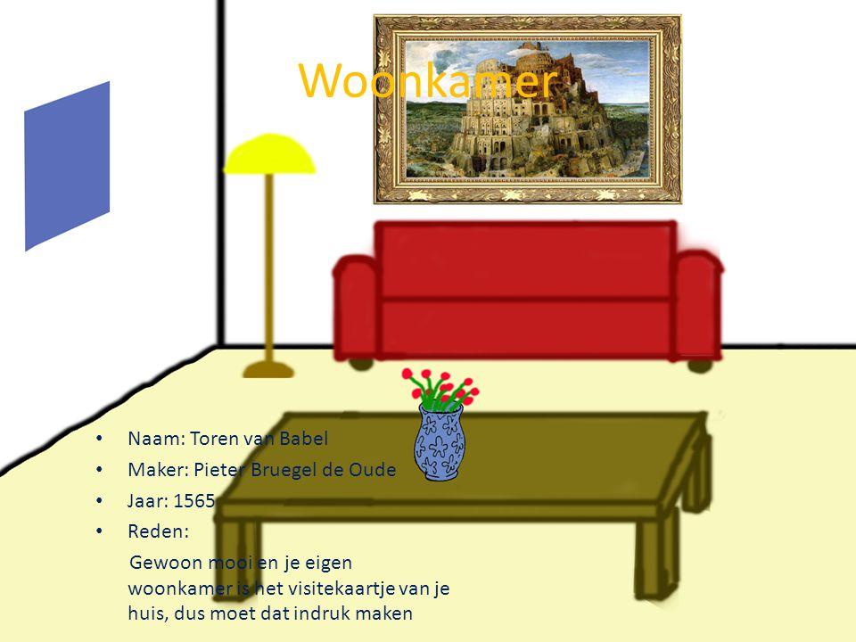 Woonkamer Naam: Toren van Babel Maker: Pieter Bruegel de Oude