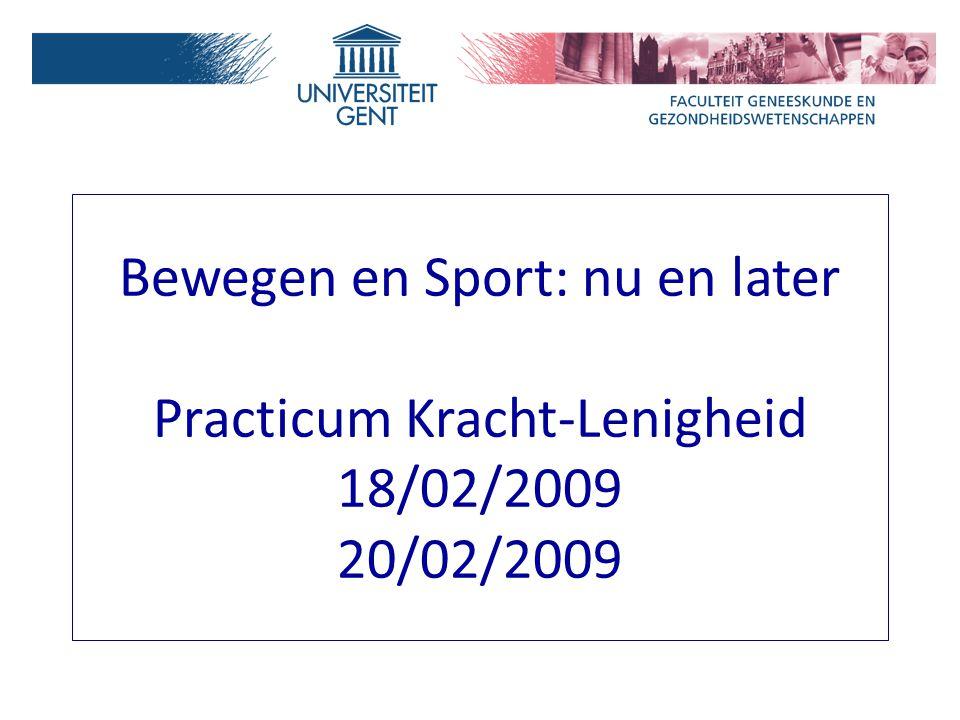 Bewegen en Sport: nu en later Practicum Kracht-Lenigheid 18/02/2009