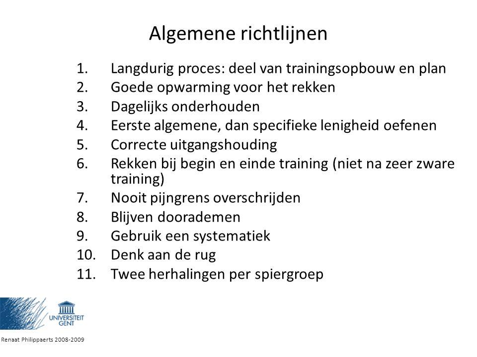 Algemene richtlijnen Langdurig proces: deel van trainingsopbouw en plan. Goede opwarming voor het rekken.