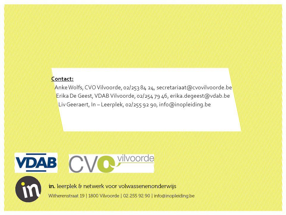Contact: Anke Wolfs, CVO Vilvoorde, 02/253 84 24, secretariaat@cvovilvoorde.be. Erika De Geest, VDAB Vilvoorde, 02/254 79 46, erika.degeest@vdab.be.