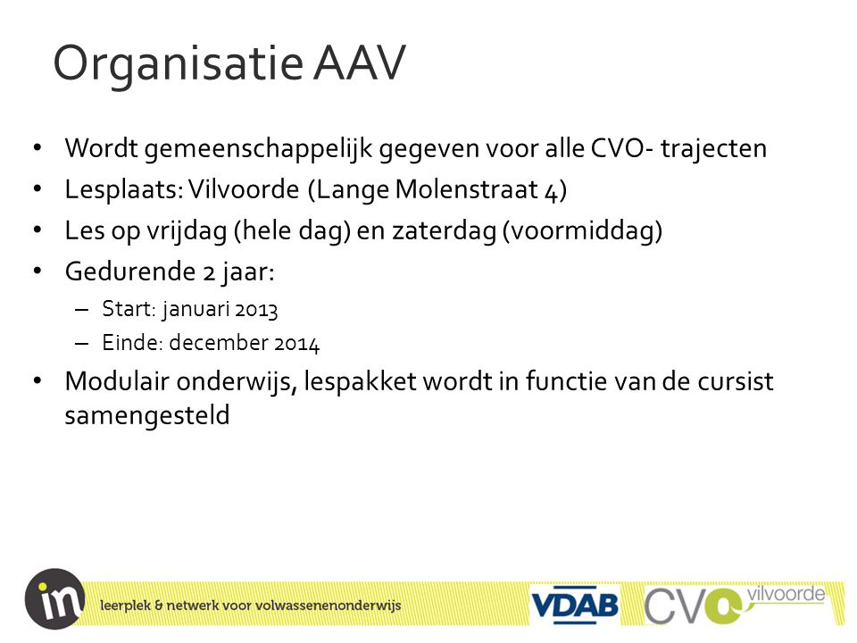 Organisatie AAV Wordt gemeenschappelijk gegeven voor alle CVO- trajecten. Lesplaats: Vilvoorde (Lange Molenstraat 4)