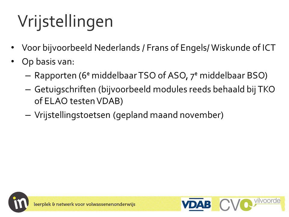 Vrijstellingen Voor bijvoorbeeld Nederlands / Frans of Engels/ Wiskunde of ICT. Op basis van: