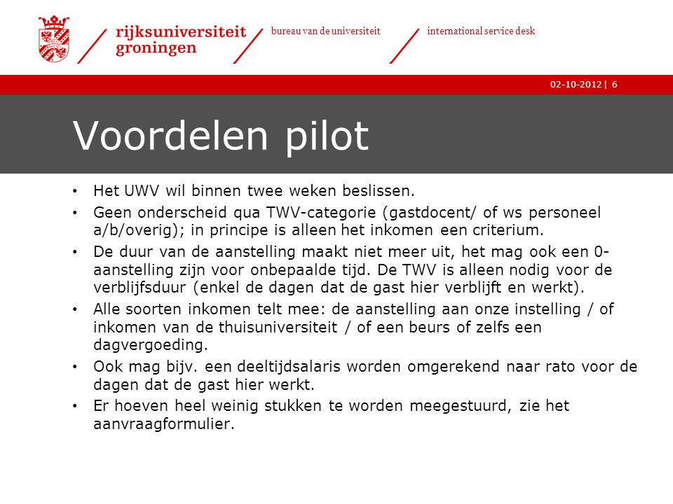 Voordelen pilot Het UWV wil binnen twee weken beslissen.