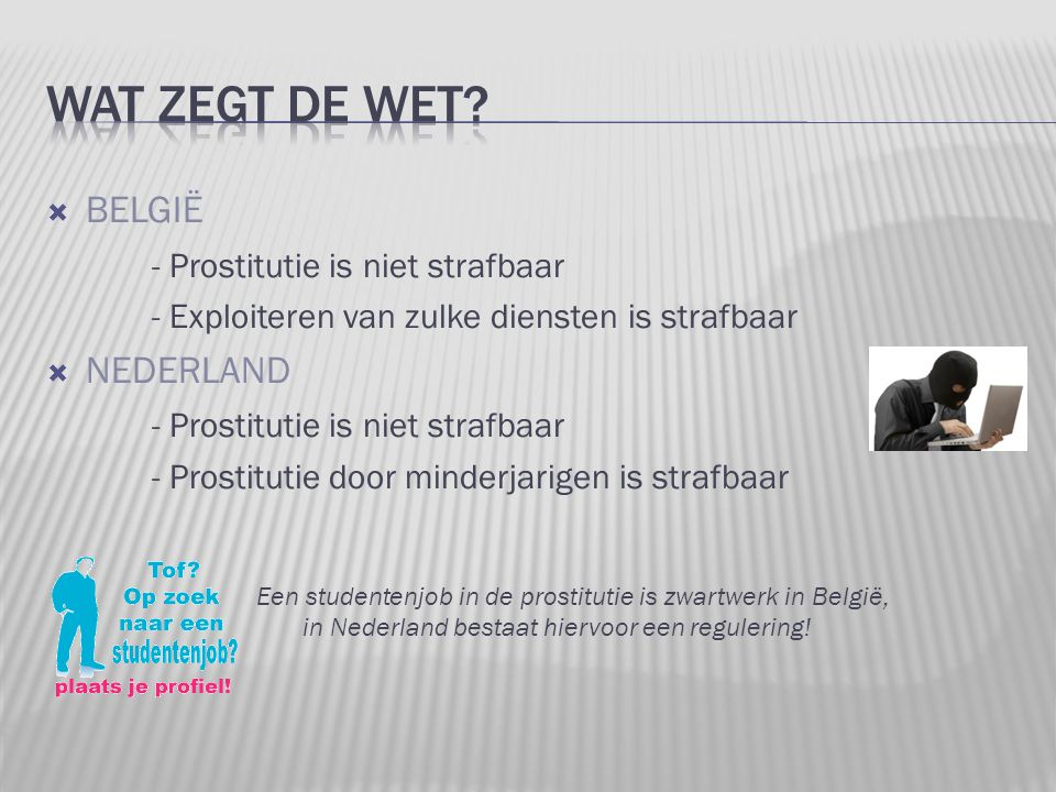 Wat zegt de wet BELGIË - Prostitutie is niet strafbaar NEDERLAND