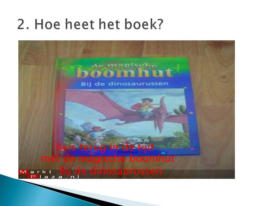 2. Hoe heet het boek Reis terug in de tijd met de magische boomhut