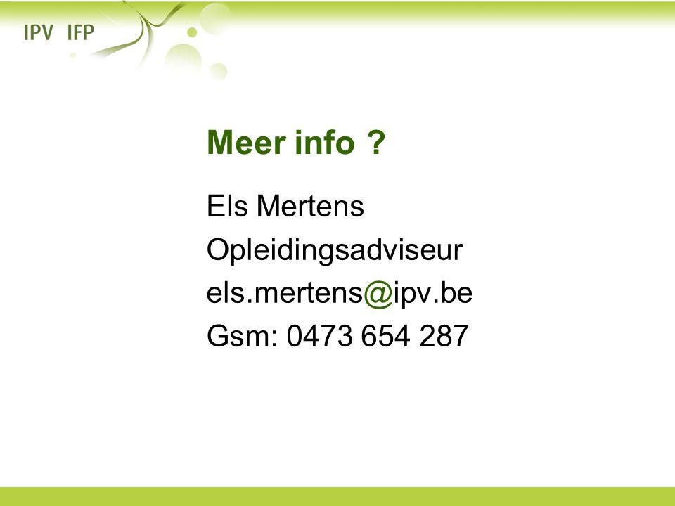 Meer info Els Mertens Opleidingsadviseur els.mertens@ipv.be Gsm: 0473 654 287