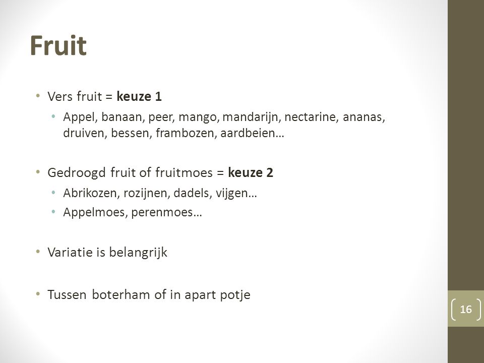 Fruit Vers fruit = keuze 1 Gedroogd fruit of fruitmoes = keuze 2