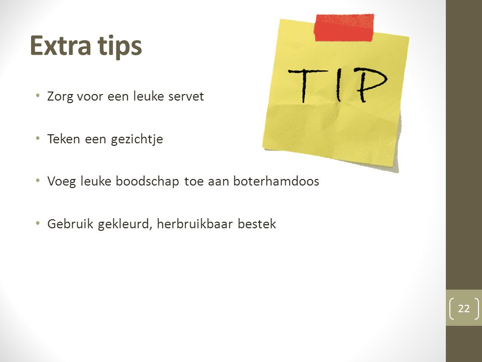 Extra tips Zorg voor een leuke servet Teken een gezichtje