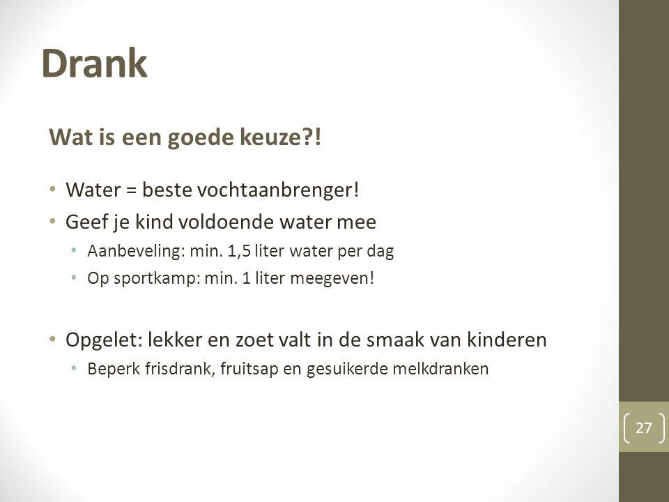 Drank Wat is een goede keuze ! Water = beste vochtaanbrenger!