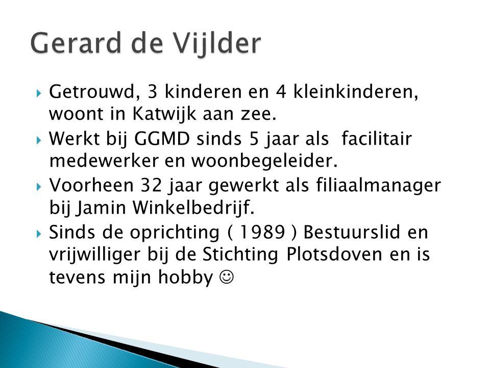 Gerard de Vijlder Getrouwd, 3 kinderen en 4 kleinkinderen, woont in Katwijk aan zee.