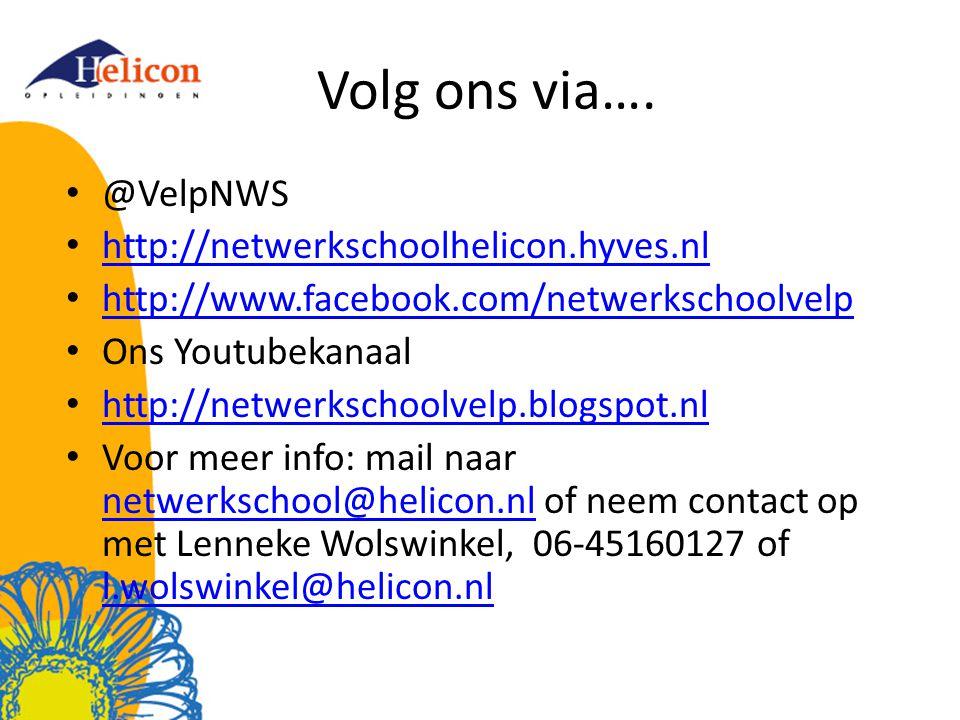 Volg ons via…. @VelpNWS http://netwerkschoolhelicon.hyves.nl
