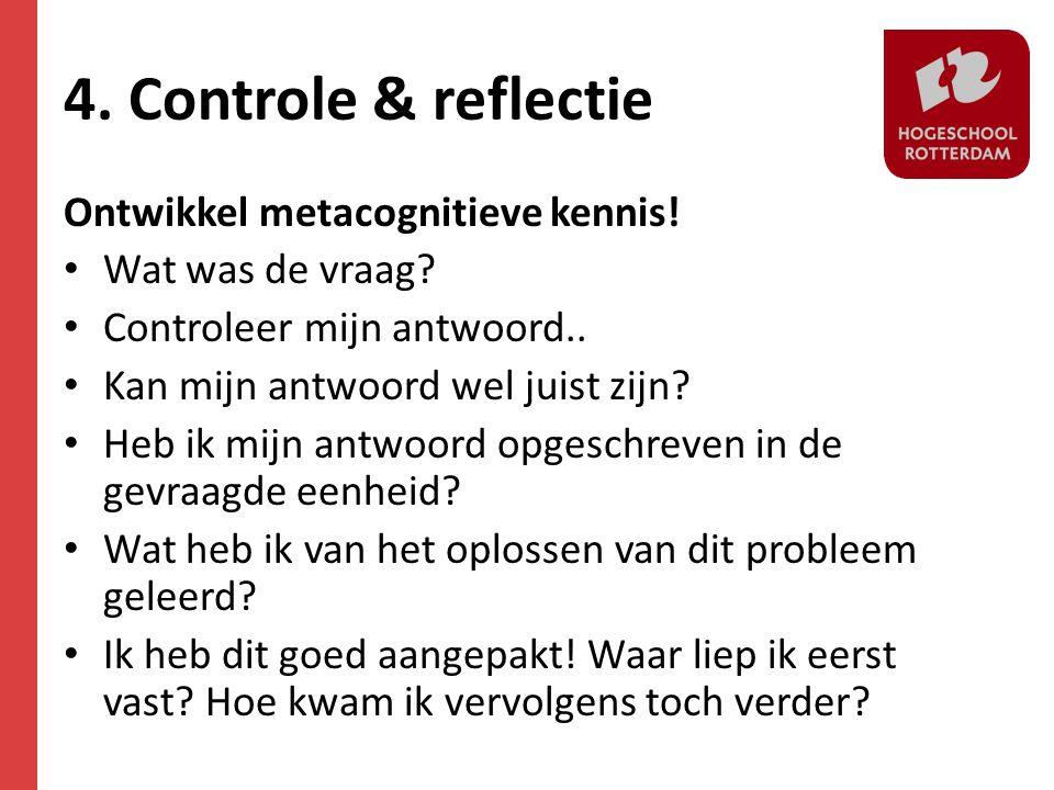 4. Controle & reflectie Ontwikkel metacognitieve kennis!