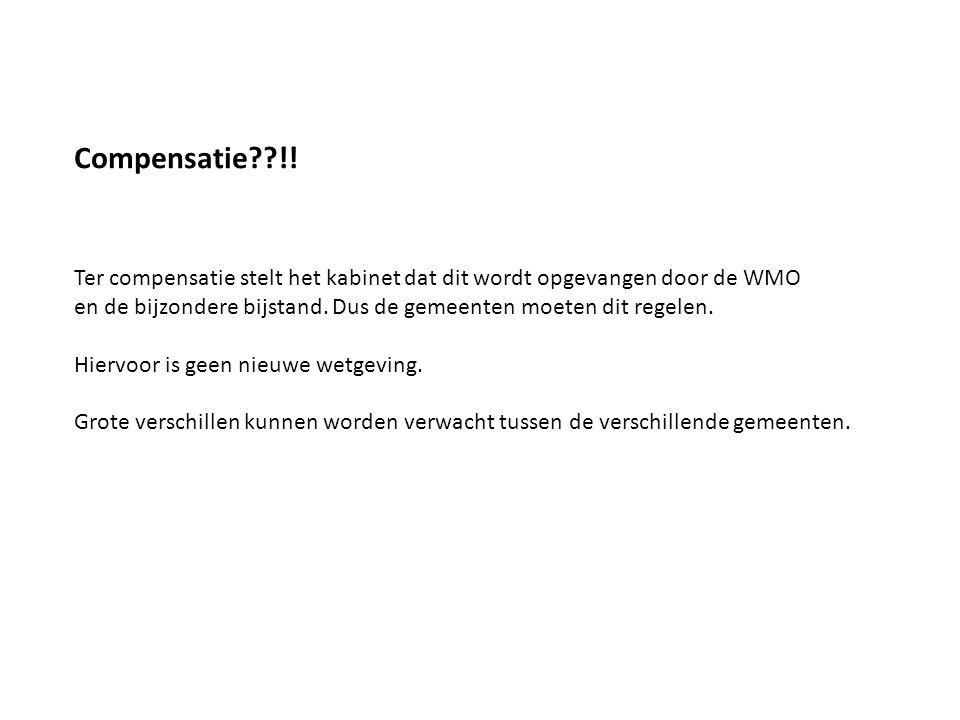 Compensatie !! Ter compensatie stelt het kabinet dat dit wordt opgevangen door de WMO.