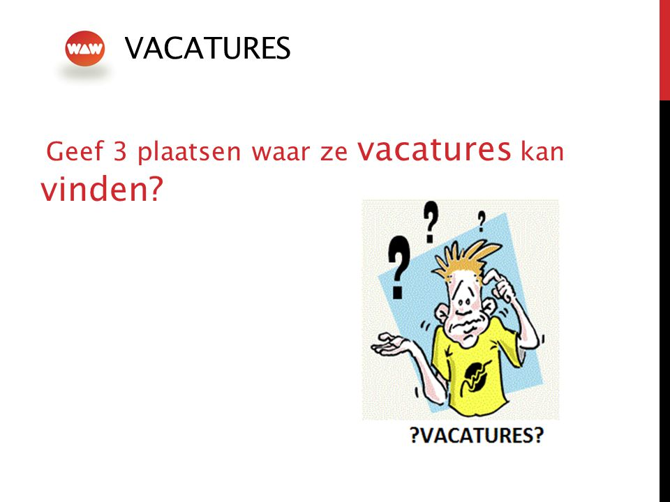VACATURES Geef 3 plaatsen waar ze vacatures kan vinden