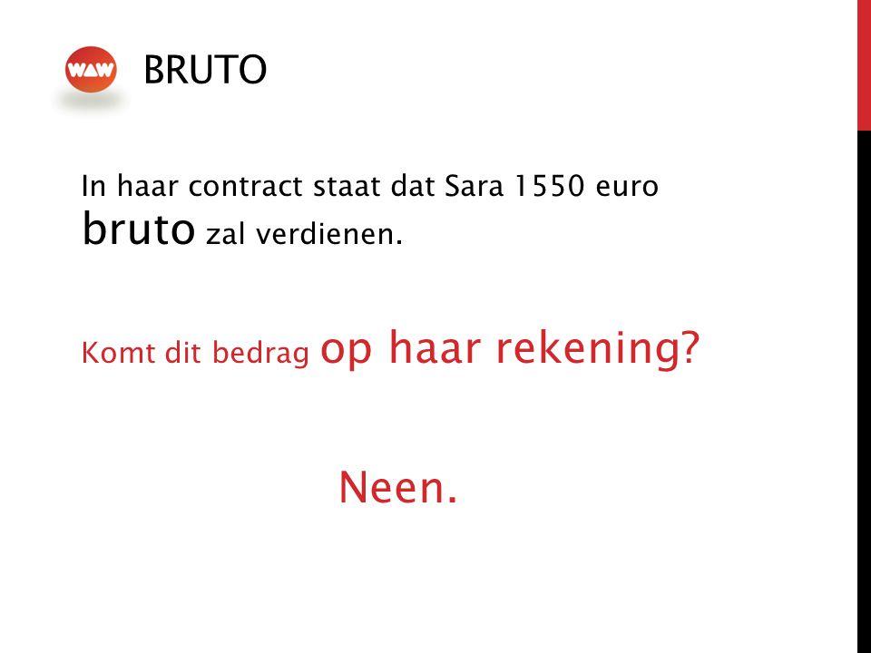 bruto In haar contract staat dat Sara 1550 euro bruto zal verdienen. Komt dit bedrag op haar rekening
