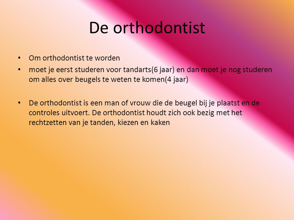 De orthodontist Om orthodontist te worden