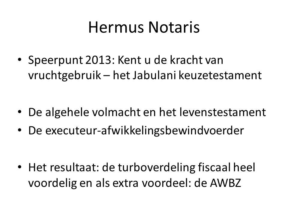 Hermus Notaris Speerpunt 2013: Kent u de kracht van vruchtgebruik – het Jabulani keuzetestament. De algehele volmacht en het levenstestament.