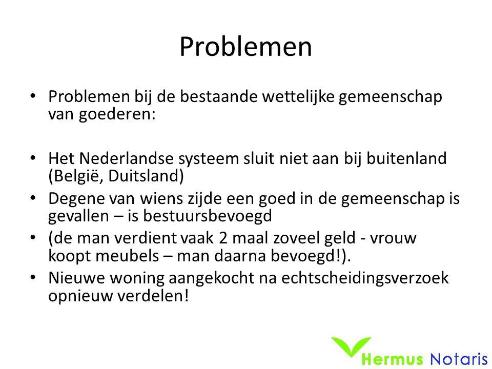 Problemen Problemen bij de bestaande wettelijke gemeenschap van goederen: Het Nederlandse systeem sluit niet aan bij buitenland (België, Duitsland)